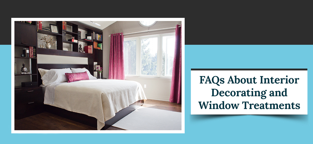 Frequently Asked Questions About Interior Decorating and Window Treatments